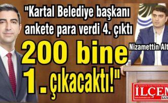 """Nizamettin Altıntaş, """"Kartal Belediye başkanı ankete 200 bin verseydi 1. çıkacaktı!"""""""