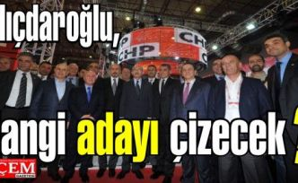 Kılıçdaroğlu İstanbul'da 12 Belediye Başkanından hangisini çizecek?