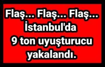 İstanbul'da 9 ton uyuşturucu maddesi yakalandı.