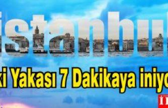 İstanbul'un İki Yakası 7 Dakikaya İniyor