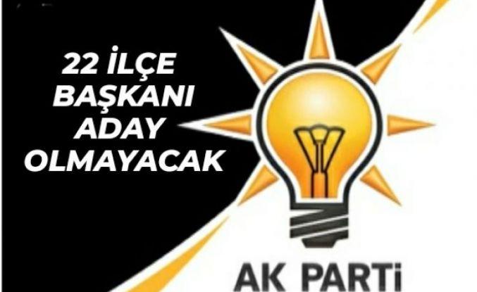 AK Parti İstanbul'un 22 ilçe başkanı görev almayacak!