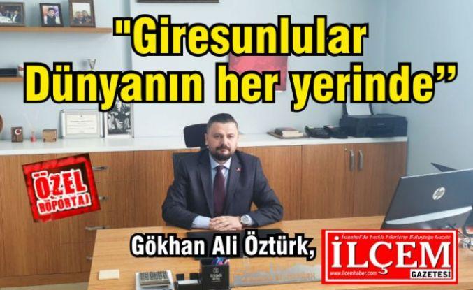 """Gökhan Ali Öztürk, """"Giresunlular Dünyanın her yerinde"""""""