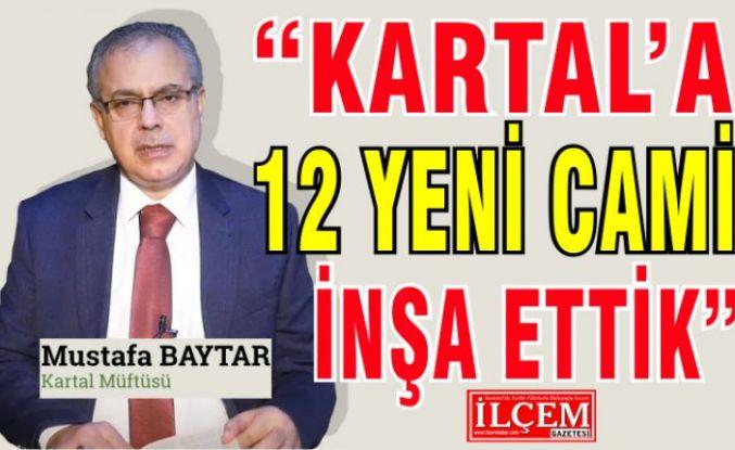 "Mustafa Baytar ""Kartal'a 12 yeni Cami inşa ettik."""
