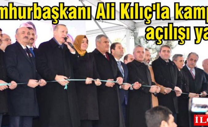 Cumhurbaşkanı, Ali Kılıç'la kampüs açılışı yaptı.
