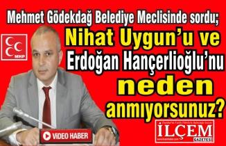 Mehmet Gödekdağ sordu. Nihat Uygun'u ve Erdoğan Hançerlioğlu'nu neden anmıyorsunuz?
